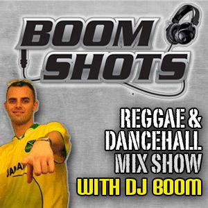 BOOM SHOTS Reggae Mix Show