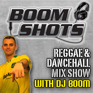 BOOM SHOTS Reggae Mix Show
